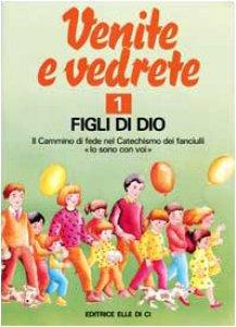 """Copertina di 'Venite e vedrete. Vol. 1/1: Figli di Dio. Il cammino di fede nel catechismo dei fanciulli """"Io sono con voi"""". Albo attivo'"""