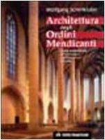 Architettura degli Ordini Mendicanti. Lo stile architettonico dei domenicani e dei francescani in Europa - Schenkluhn Wolfgang