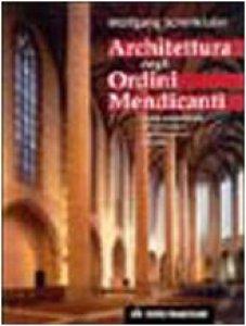 Copertina di 'Architettura degli Ordini Mendicanti. Lo stile architettonico dei domenicani e dei francescani in Europa'