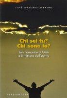 Chi sei tu? Chi sono io? San Francesco d'Assisi e il mistero dell'uomo - José Antonio Merino