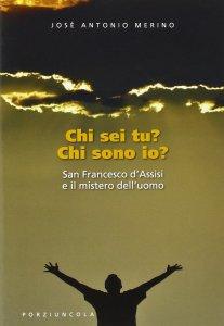 Copertina di 'Chi sei tu? Chi sono io? San Francesco d'Assisi e il mistero dell'uomo'