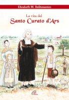La vita del santo curato D'ars - De Domenico Elisabeth M.