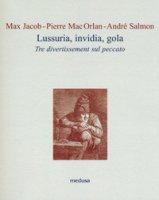 Lussuria, invidia, gola. Tre divertissement sul peccato - Jacob Max, Mac Orlan Pierre, Salmon Abdré