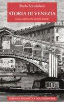 Storia di Venezia dalle origini ai giorni nostri - Paolo Scandaletti