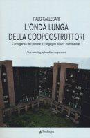 L' onda lunga della Coopcostruttori. L'arroganza del potere e l'orgoglio di un «inaffidabile» - Callegari Italo
