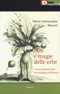 Copertina di 'Miti e magie delle erbe. L'aura di piante e fiori tra mitologia e letteratura'