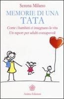 Memorie di una tata. Come i bambini ci insegnano la vita. Un report per adulti consapevoli - Milano Serena