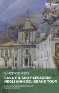 Copertina di 'Cava e il suo paesaggio negli anni del Grand Tour. Testimonianze di artisti e letterati inglesi e americani'