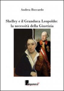 Copertina di 'Shelley e il granduca Leopoldo. La necessità della giustizia'