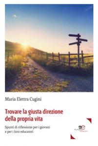 Copertina di 'Trovare la giusta direzione della propria vita. Spunti di riflessione per i giovani e per i loro educatori'
