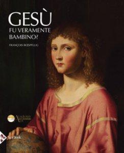 Copertina di 'Gesù fu veramente bambino?'
