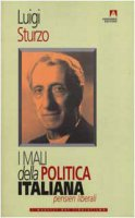 I mali della politica italiana - Sturzo Luigi