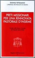 Preti missionari per una rinnovata pastorale d'insieme. Omelia nella Messa Crismale del Giovedì Santo 2006 - Tettamanzi Dionigi