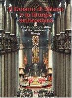 Il Duomo di Milano e la liturgia ambrosiana. Ediz. italiana e inglese - Navoni Marco