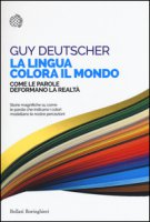 La lingua colora il mondo. Come le parole deformano la realtà - Deutscher Guy
