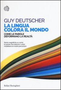 Copertina di 'La lingua colora il mondo. Come le parole deformano la realtà'