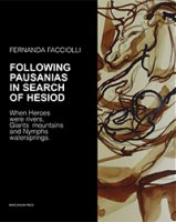 Following Pausanias in search of Hesiod. When Heroes were rivers, Giants mountains and Nymphs waterspring - Fernanda Facciolli