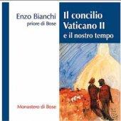 Il concilio Vaticano II e il nostro tempo - Enzo Bianchi