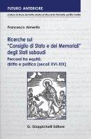 Ricerche sul 'Consiglio di Stato e dei Memoriali' degli Stati sabaudi. - Francesco Aimerito