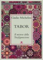 Tabor. Il mistero della Trasfigurazione - Giulio Michelini