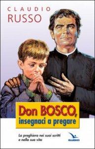 Copertina di 'Don Bosco insegnaci a pregare'