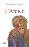 L'amico - Vincenzo Anselmo