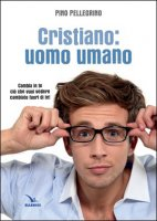 Cristiano: uomo umano - Pino Pellegrino