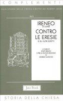 Contro le eresie e altri scritti - Ireneo di Lione (sant')