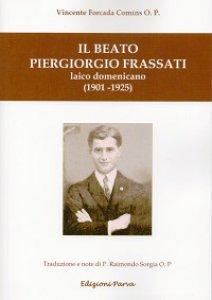 Copertina di 'Il beato Piergiorgio Frassati. Laico domenicano (1901-1925)'