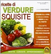Ricette di verdure squisite. Ricette, curiosit�, approfondimenti