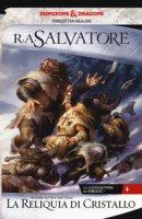 La reliquia di cristallo. La leggenda di Drizzt. Forgotten Realms - Salvatore R. A.