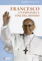 Francesco. Un Papa dalla fine del mondo - Valente Gianni
