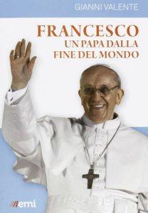 Copertina di 'Francesco. Un Papa dalla fine del mondo'