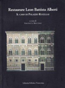Copertina di 'Restaurare Leon Battista Alberti. Il caso di Palazzo Rucellai'