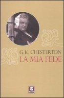 La mia fede - Chesterton Gilbert K.
