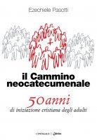 Il Cammino neocatecumenale - Ezechiele Pasotti