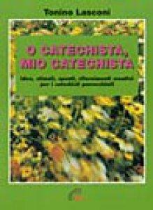 Copertina di 'O catechista, mio catechista! Idee, stimoli, spunti, rifornimenti creativi per i catechisti parrocchiali'