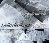 Vincenzo Scolamiero. Della declinante ombra. Catalogo della mostra (Roma, 8 marzo-9 giugno 2019). Ediz. a colori