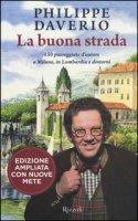 La buona strada. 150 passeggiate d'autore a Milano, in Lombardia e dintorni. Ediz. ampliata - Daverio Philippe
