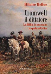 Copertina di 'Cromwell il dittatore. La Bibbia in una mano e la spada nell'altra'