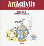 Art activity. Ora del tè. Una pausa rilassante. Ediz. illustrata