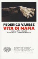 Vita di mafia. Amore, morte e denaro nel cuore del crimine organizzato - Varese Federico