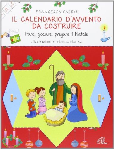 Lavoretti Di Natale Per Bambini Catechismo.Il Calendario D Avvento Da Costruire Fare Giocare