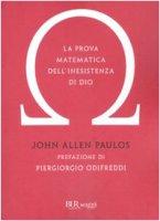 La prova matematica dell'inesistenza di Dio - Paulos John A.