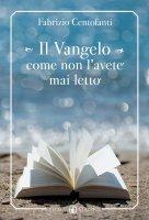 Il Vangelo come non l'avete mai letto - Centofanti Fabrizio
