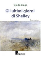 Gli ultimi giorni di Shelley - Biagi Guido