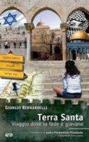 Terra Santa. Viaggio dove la fede è giovane - Bernardelli Giorgio