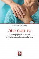 Sto con te. Accompagnare sé stessi e gli altri verso la fine della vita. - Michele Galgani