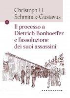 Il processo a Dietrich Bonhoeffer e l'assoluzione dei suoi assassini - Christoph U. Schminck-Gustavus