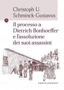 Copertina di 'Il processo a Dietrich Bonhoeffer e l'assoluzione dei suoi assassini'